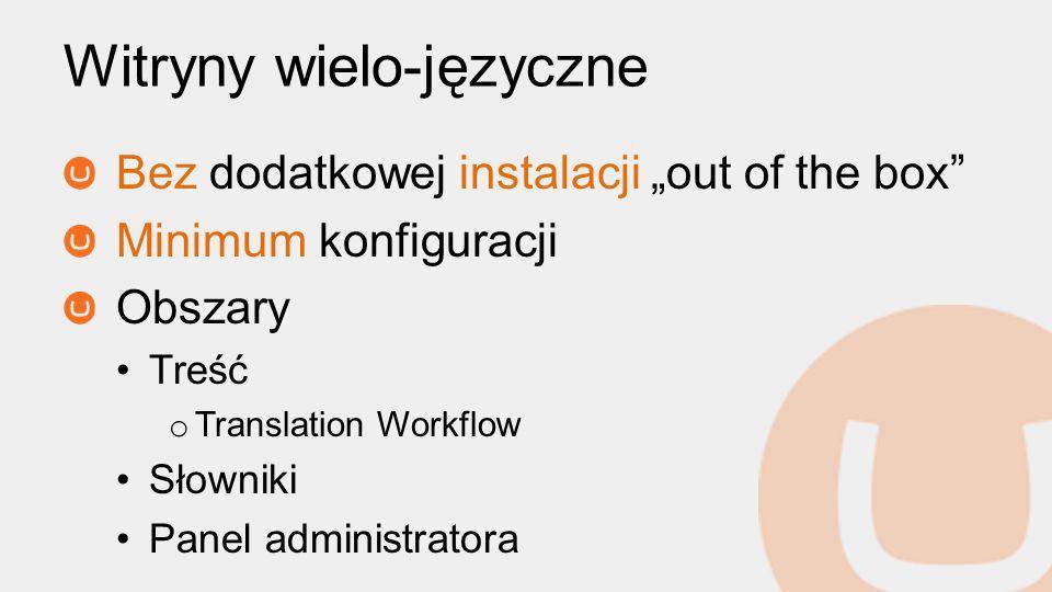 Witryny wielo-języczne Bez dodatkowej instalacji out of the box Minimum konfiguracji Obszary Treść o Translation Workflow Słowniki Panel administrator