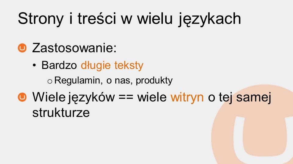 Strony i treści w wielu językach Zastosowanie: Bardzo długie teksty o Regulamin, o nas, produkty Wiele języków == wiele witryn o tej samej strukturze