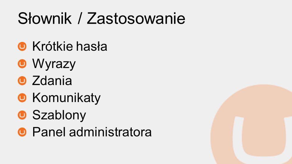 Słownik / Zastosowanie Krótkie hasła Wyrazy Zdania Komunikaty Szablony Panel administratora