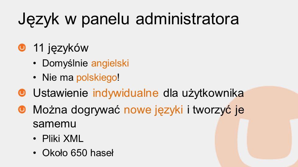 Język w panelu administratora 11 języków Domyślnie angielski Nie ma polskiego! Ustawienie indywidualne dla użytkownika Można dogrywać nowe języki i tw