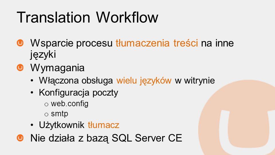 Translation Workflow Wsparcie procesu tłumaczenia treści na inne języki Wymagania Włączona obsługa wielu języków w witrynie Konfiguracja poczty o web.config o smtp Użytkownik tłumacz Nie działa z bazą SQL Server CE