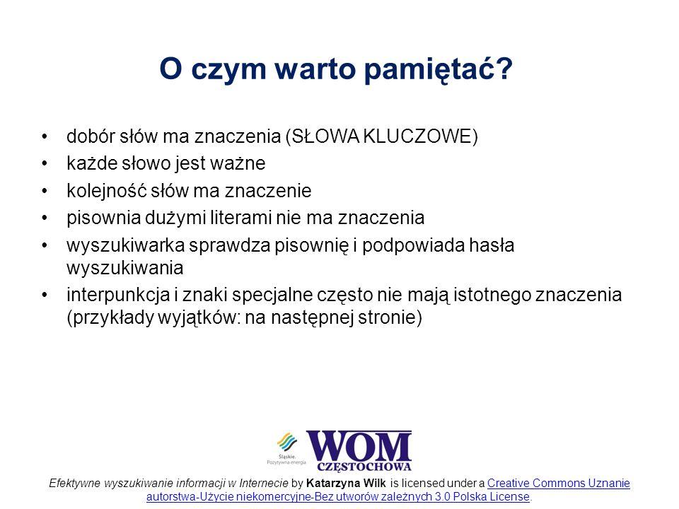 Efektywne wyszukiwanie informacji w Internecie by Katarzyna Wilk is licensed under a Creative Commons Uznanie autorstwa-Użycie niekomercyjne-Bez utworów zależnych 3.0 Polska License.Creative Commons Uznanie autorstwa-Użycie niekomercyjne-Bez utworów zależnych 3.0 Polska License O czym warto pamiętać.