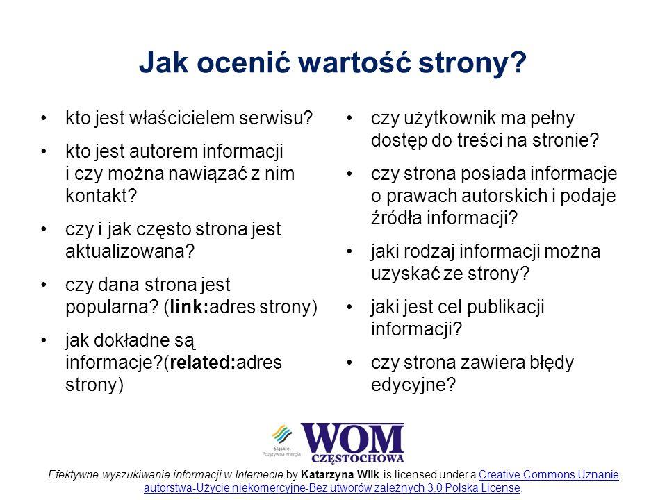Efektywne wyszukiwanie informacji w Internecie by Katarzyna Wilk is licensed under a Creative Commons Uznanie autorstwa-Użycie niekomercyjne-Bez utworów zależnych 3.0 Polska License.Creative Commons Uznanie autorstwa-Użycie niekomercyjne-Bez utworów zależnych 3.0 Polska License Jak ocenić wartość strony.