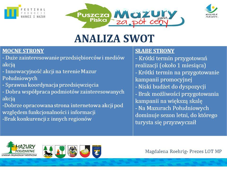 ANALIZA SWOT MOCNE STRONY - Duże zainteresowanie przedsiębiorców i mediów akcją - Innowacyjność akcji na terenie Mazur Południowych - Sprawna koordyna
