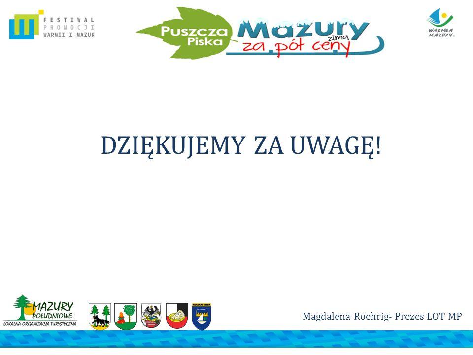 DZIĘKUJEMY ZA UWAGĘ! Magdalena Roehrig- Prezes LOT MP