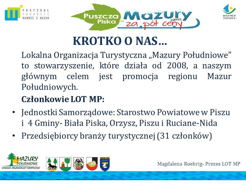 KRÓTKO O NAS… Lokalna Organizacja Turystyczna Mazury Południowe to stowarzyszenie, które działa od 2008, a naszym głównym celem jest promocja regionu