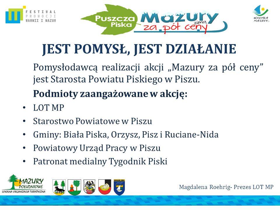 JEST POMYSŁ, JEST DZIAŁANIE Pomysłodawcą realizacji akcji Mazury za pół ceny jest Starosta Powiatu Piskiego w Piszu. Podmioty zaangażowane w akcję: LO