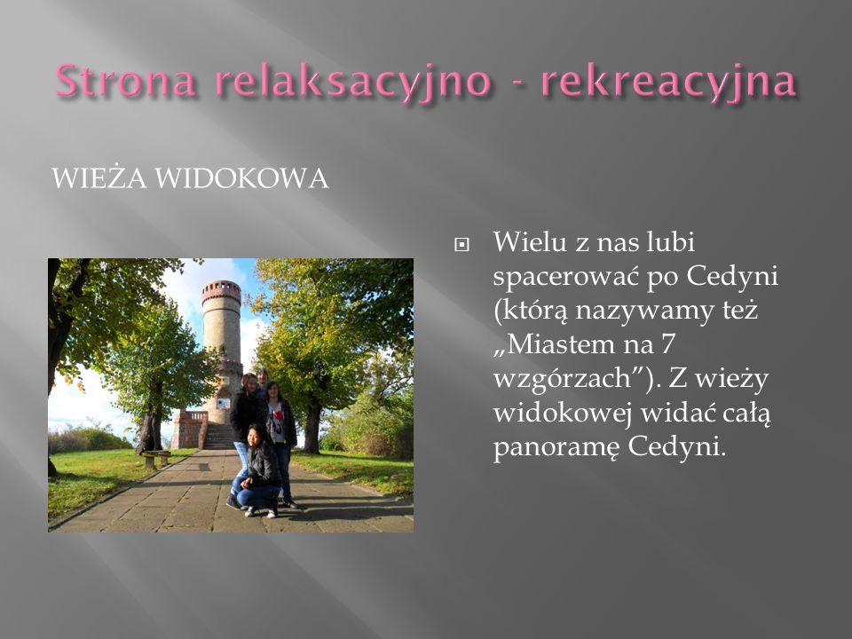 WIEŻA WIDOKOWA Wielu z nas lubi spacerować po Cedyni (którą nazywamy też Miastem na 7 wzgórzach).