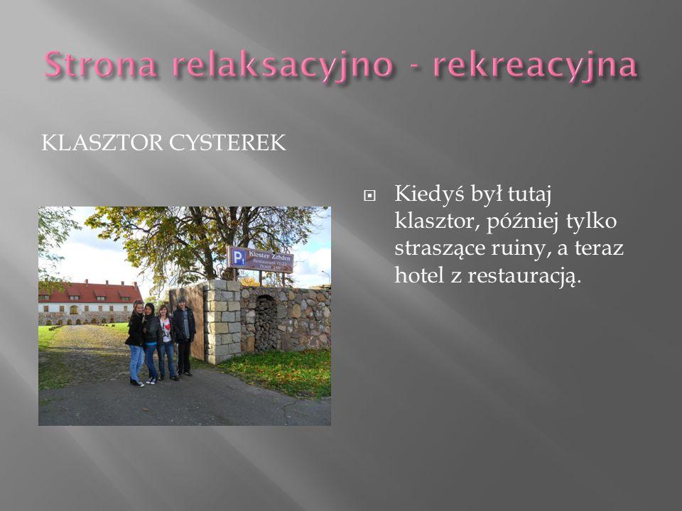 KLASZTOR CYSTEREK Kiedyś był tutaj klasztor, później tylko straszące ruiny, a teraz hotel z restauracją.