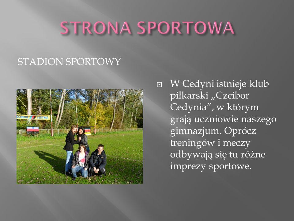 STADION SPORTOWY W Cedyni istnieje klub piłkarski Czcibor Cedynia, w którym grają uczniowie naszego gimnazjum. Oprócz treningów i meczy odbywają się t