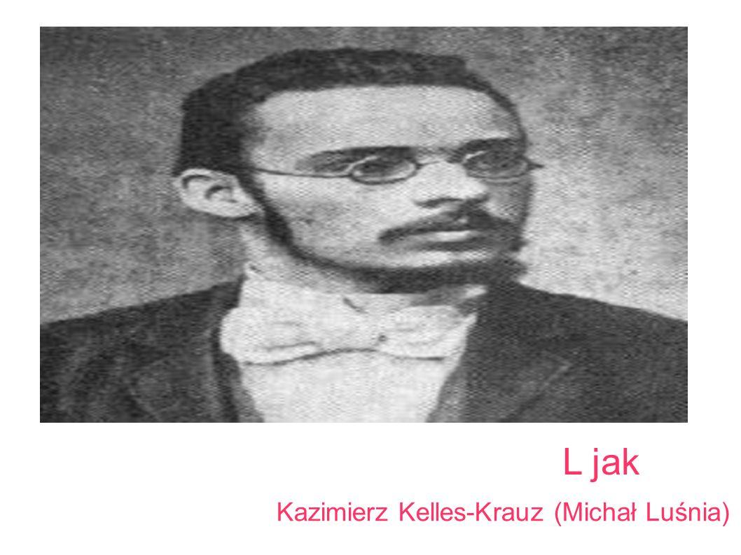 L jak Kazimierz Kelles-Krauz (Michał Luśnia)