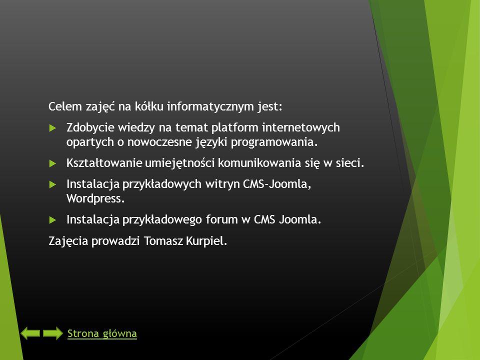 Celem zajęć na kółku informatycznym jest: Zdobycie wiedzy na temat platform internetowych opartych o nowoczesne języki programowania. Kształtowanie um