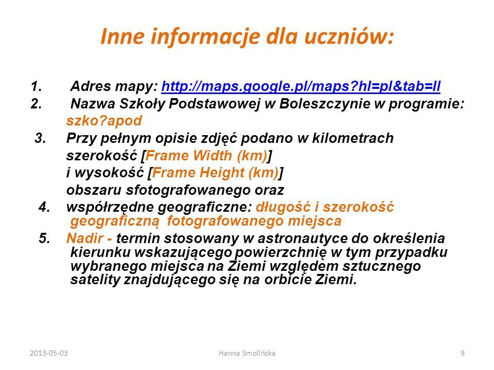 Inne informacje dla uczniów: 1.Adres mapy: http://maps.google.pl/maps?hl=pl&tab=llhttp://maps.google.pl/maps?hl=pl&tab=ll 2.Nazwa Szkoły Podstawowej w