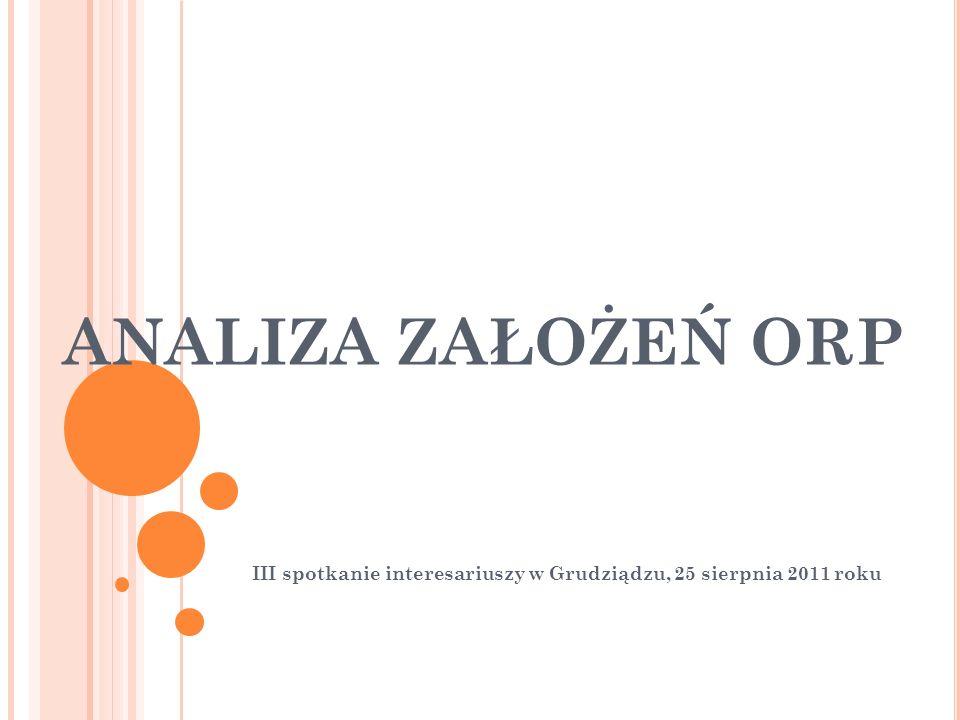 ANALIZA ZAŁOŻEŃ ORP III spotkanie interesariuszy w Grudziądzu, 25 sierpnia 2011 roku