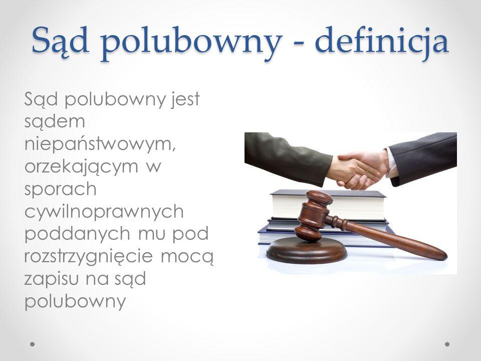 Sąd polubowny - definicja Sąd polubowny jest sądem niepaństwowym, orzekającym w sporach cywilnoprawnych poddanych mu pod rozstrzygnięcie mocą zapisu n