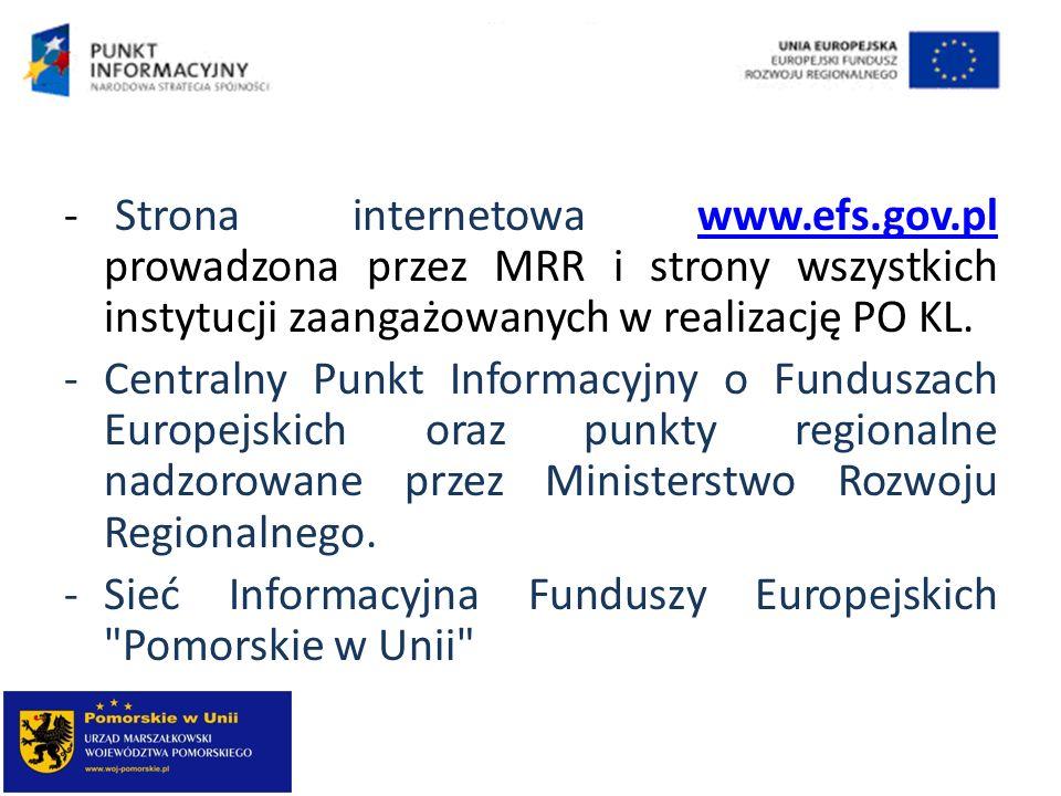 - Strona internetowa www.efs.gov.pl prowadzona przez MRR i strony wszystkich instytucji zaangażowanych w realizację PO KL.www.efs.gov.pl -Centralny Pu