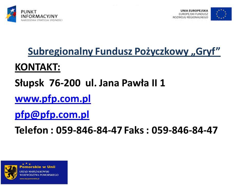Subregionalny Fundusz Pożyczkowy Gryf KONTAKT: Słupsk 76-200 ul. Jana Pawła II 1 www.pfp.com.pl pfp@pfp.com.pl Telefon : 059-846-84-47 Faks : 059-846-
