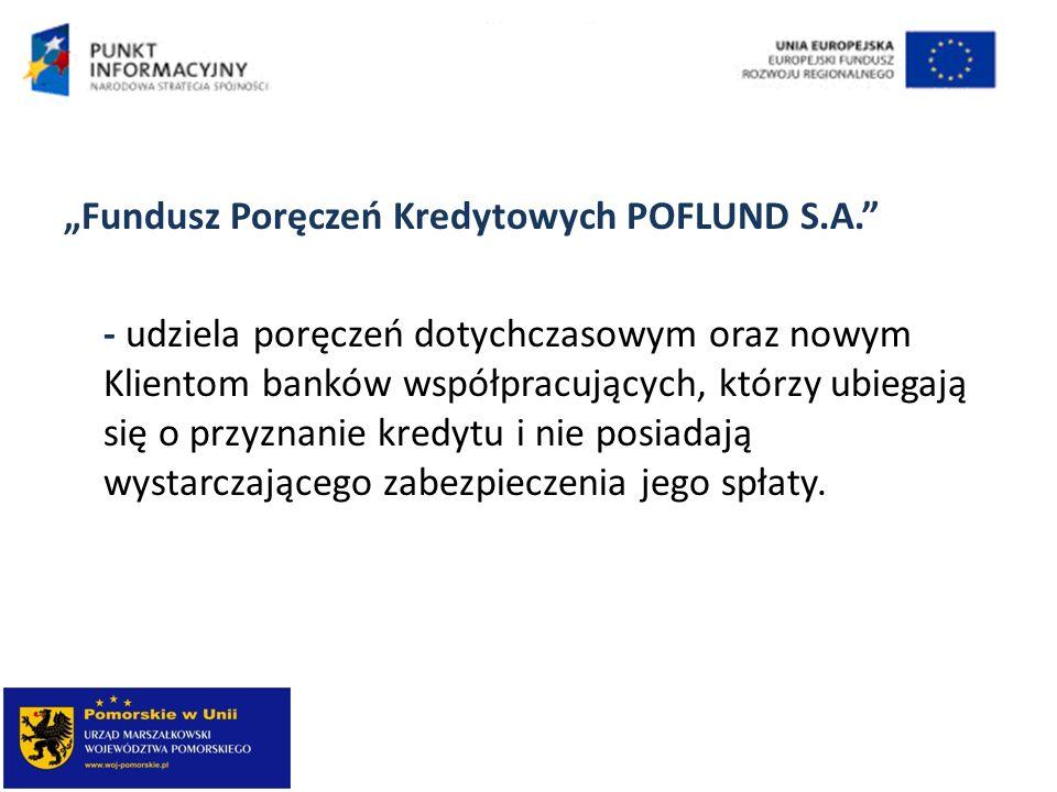 Fundusz Poręczeń Kredytowych POFLUND S.A. - udziela poręczeń dotychczasowym oraz nowym Klientom banków współpracujących, którzy ubiegają się o przyzna