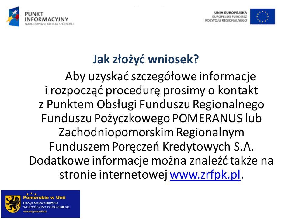 Jak złożyć wniosek? Aby uzyskać szczegółowe informacje i rozpocząć procedurę prosimy o kontakt z Punktem Obsługi Funduszu Regionalnego Funduszu Pożycz