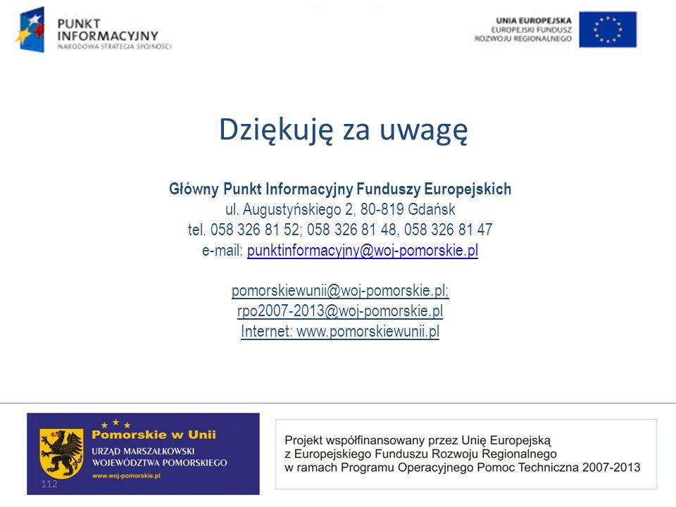 112 Dziękuję za uwagę Główny Punkt Informacyjny Funduszy Europejskich ul. Augustyńskiego 2, 80-819 Gdańsk tel. 058 326 81 52; 058 326 81 48, 058 326 8