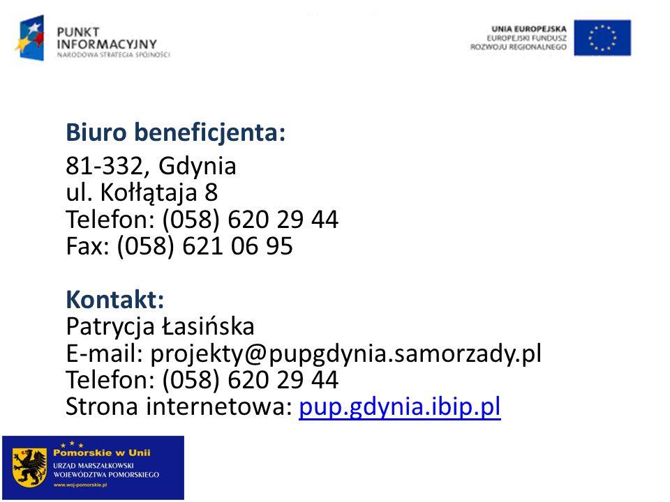 Biuro beneficjenta: 81-332, Gdynia ul. Kołłątaja 8 Telefon: (058) 620 29 44 Fax: (058) 621 06 95 Kontakt: Patrycja Łasińska E-mail: projekty@pupgdynia