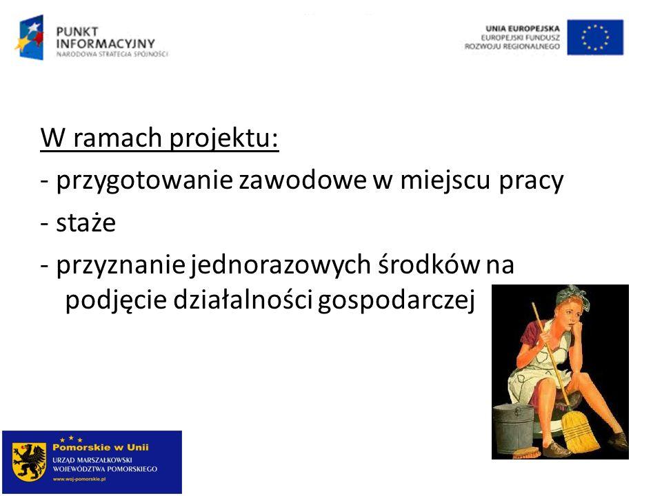 W ramach projektu: - przygotowanie zawodowe w miejscu pracy - staże - przyznanie jednorazowych środków na podjęcie działalności gospodarczej