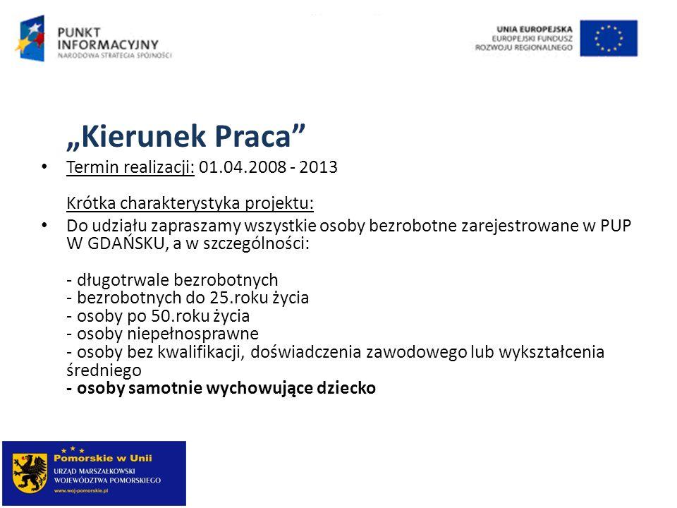 Kierunek Praca Termin realizacji: 01.04.2008 - 2013 Krótka charakterystyka projektu: Do udziału zapraszamy wszystkie osoby bezrobotne zarejestrowane w