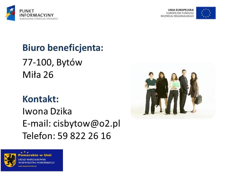 Biuro beneficjenta: 77-100, Bytów Miła 26 Kontakt: Iwona Dzika E-mail: cisbytow@o2.pl Telefon: 59 822 26 16