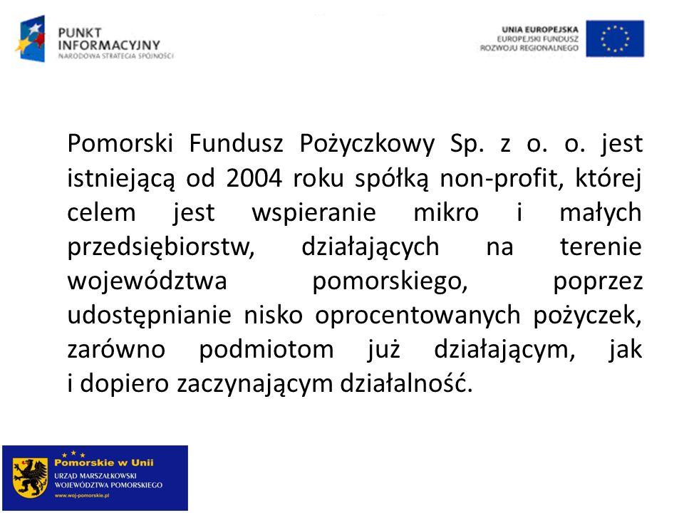 Pomorski Fundusz Pożyczkowy Sp. z o. o. jest istniejącą od 2004 roku spółką non-profit, której celem jest wspieranie mikro i małych przedsiębiorstw, d