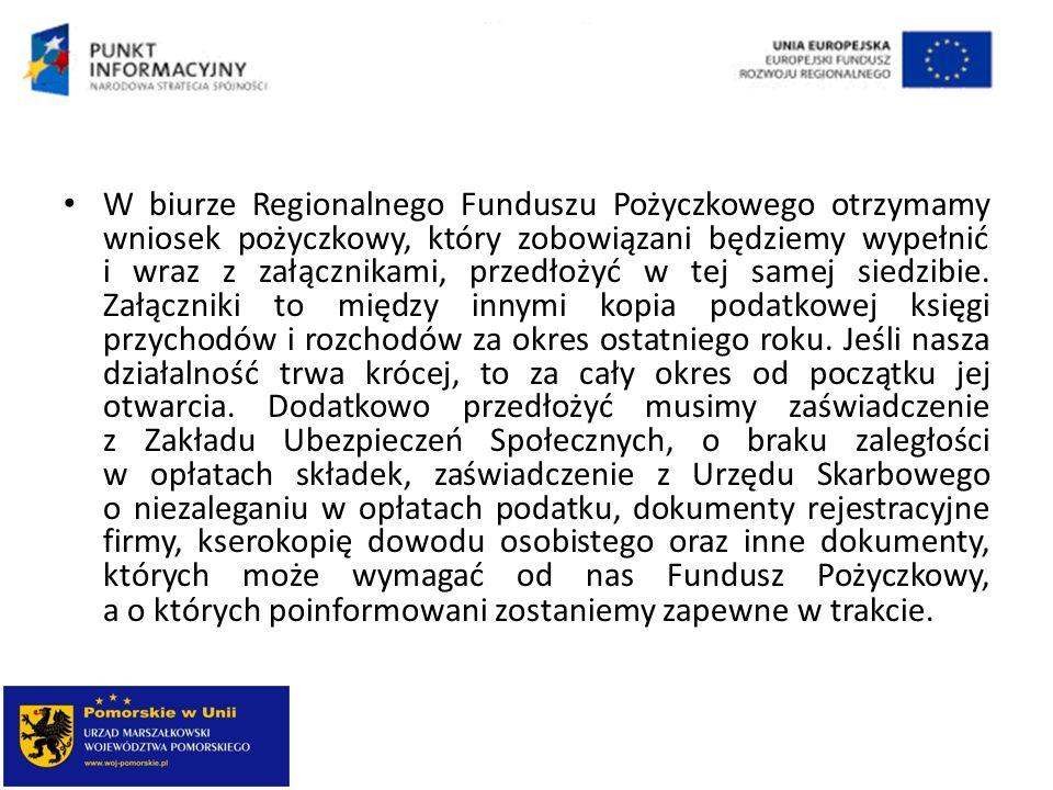 W biurze Regionalnego Funduszu Pożyczkowego otrzymamy wniosek pożyczkowy, który zobowiązani będziemy wypełnić i wraz z załącznikami, przedłożyć w tej