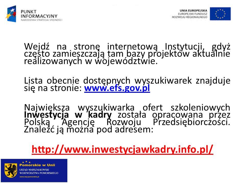 Wejdź na stronę internetową Instytucji, gdyż często zamieszczają tam bazy projektów aktualnie realizowanych w województwie. Lista obecnie dostępnych w