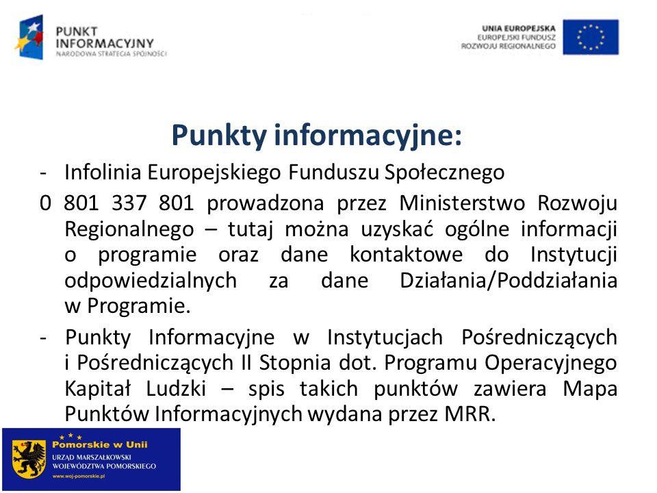 Punkty informacyjne: -Infolinia Europejskiego Funduszu Społecznego 0 801 337 801 prowadzona przez Ministerstwo Rozwoju Regionalnego – tutaj można uzys