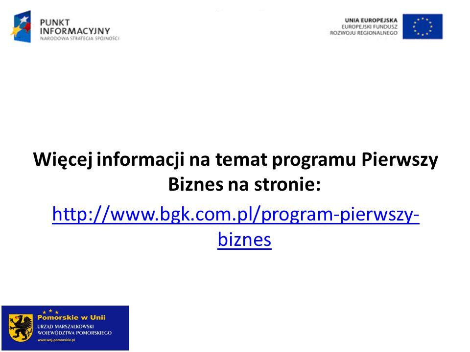 Więcej informacji na temat programu Pierwszy Biznes na stronie: http://www.bgk.com.pl/program-pierwszy- biznes