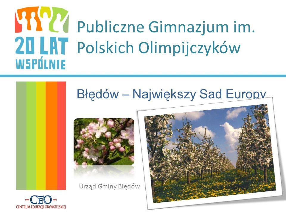 Publiczne Gimnazjum im. Polskich Olimpijczyków Błędów – Największy Sad Europy Urząd Gminy Błędów