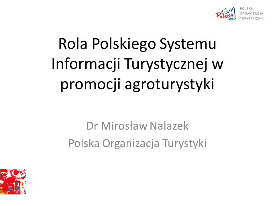 Rola Polskiego Systemu Informacji Turystycznej w promocji agroturystyki Dr Mirosław Nalazek Polska Organizacja Turystyki