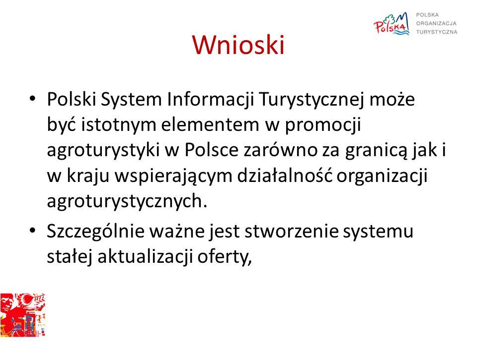 Wnioski Polski System Informacji Turystycznej może być istotnym elementem w promocji agroturystyki w Polsce zarówno za granicą jak i w kraju wspierają