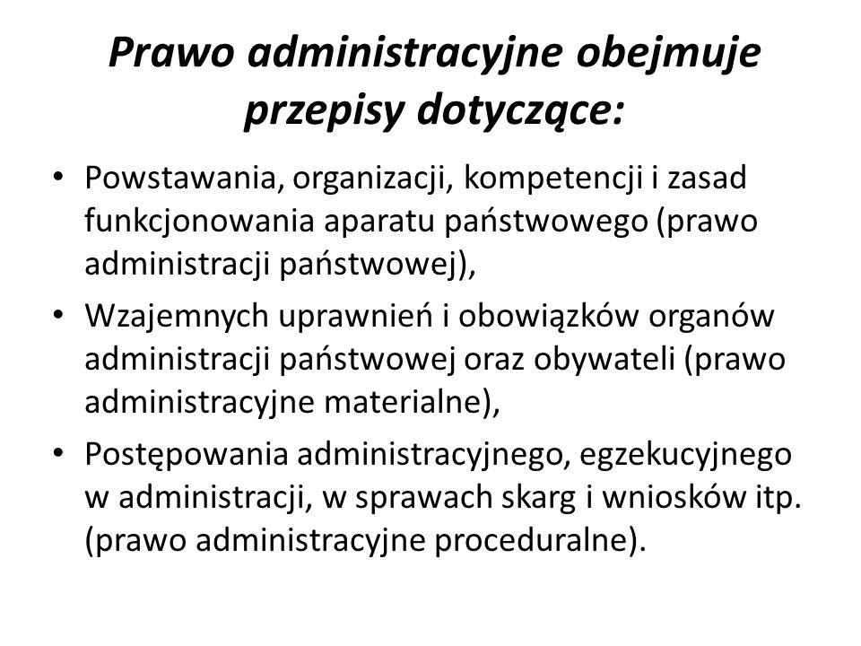 Prawo administracyjne obejmuje przepisy dotyczące: Powstawania, organizacji, kompetencji i zasad funkcjonowania aparatu państwowego (prawo administracji państwowej), Wzajemnych uprawnień i obowiązków organów administracji państwowej oraz obywateli (prawo administracyjne materialne), Postępowania administracyjnego, egzekucyjnego w administracji, w sprawach skarg i wniosków itp.