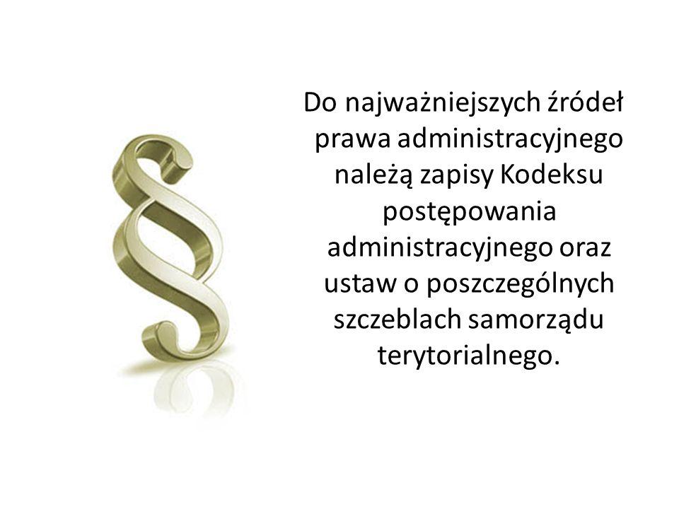 Do najważniejszych źródeł prawa administracyjnego należą zapisy Kodeksu postępowania administracyjnego oraz ustaw o poszczególnych szczeblach samorządu terytorialnego.