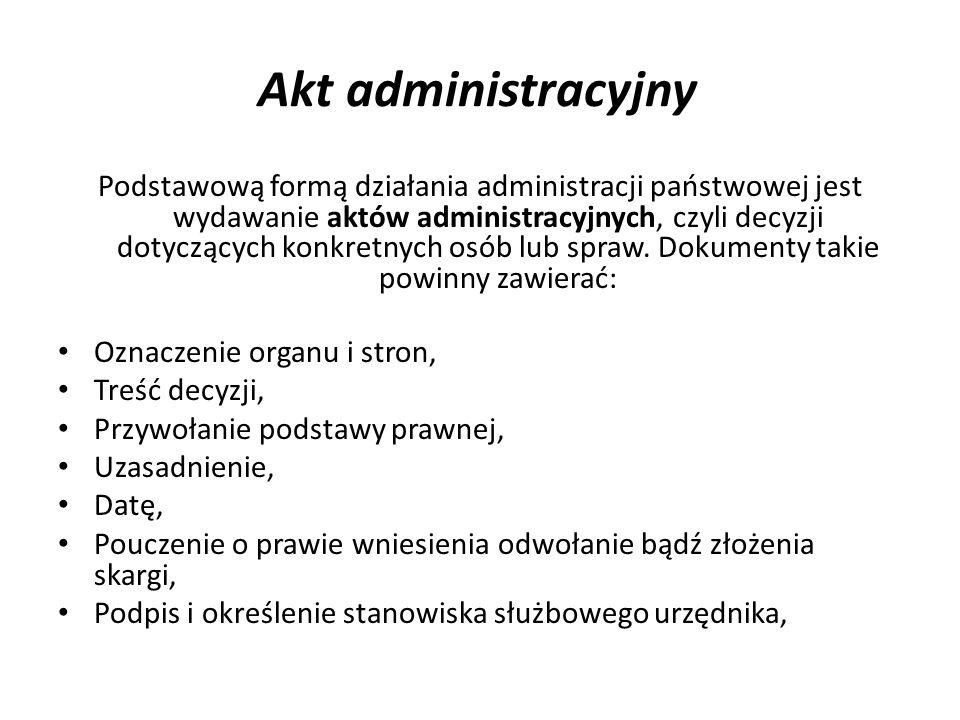 Akt administracyjny Podstawową formą działania administracji państwowej jest wydawanie aktów administracyjnych, czyli decyzji dotyczących konkretnych osób lub spraw.