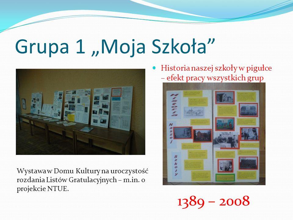 Grupa 1 Moja Szkoła Historia naszej szkoły w pigułce – efekt pracy wszystkich grup 1389 – 2008 Wystawa w Domu Kultury na uroczystość rozdania Listów G