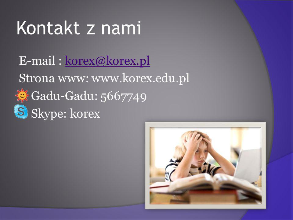 Kontakt z nami E-mail : korex@korex.plkorex@korex.pl Strona www: www.korex.edu.pl Gadu-Gadu: 5667749 Skype: korex