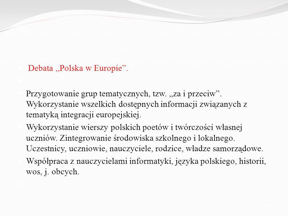 Debata,,Polska w Europie. Przygotowanie grup tematycznych, tzw. za i przeciw. Wykorzystanie wszelkich dostępnych informacji związanych z tematyką inte