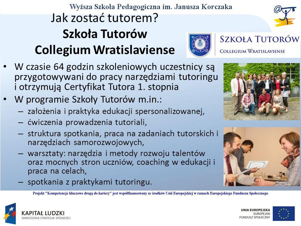 Jak zostać tutorem? Szkoła Tutorów Collegium Wratislaviense W czasie 64 godzin szkoleniowych uczestnicy są przygotowywani do pracy narzędziami tutorin