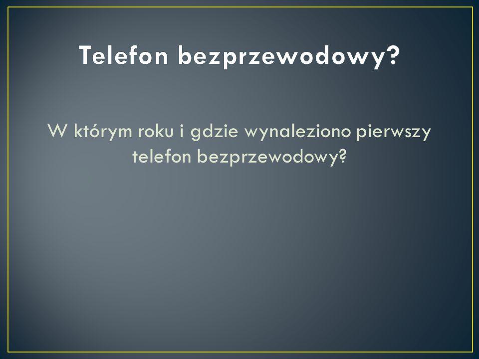 W którym roku i gdzie wynaleziono pierwszy telefon bezprzewodowy?