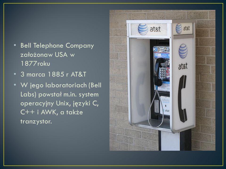 Bell Telephone Company założonaw USA w 1877roku 3 marca 1885 r AT&T W jego laboratoriach (Bell Labs) powstał m.in.