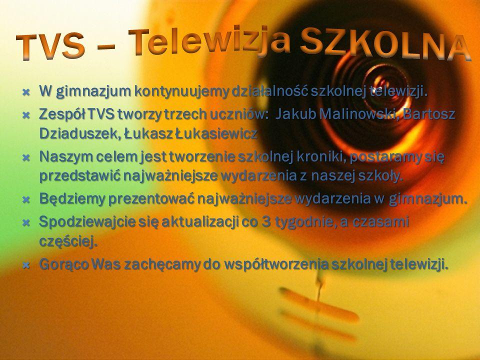 W gimnazjum kontynuujemy działalność szkolnej telewizji. W gimnazjum kontynuujemy działalność szkolnej telewizji. Zespół TVS tworzy trzech uczniów: Ja