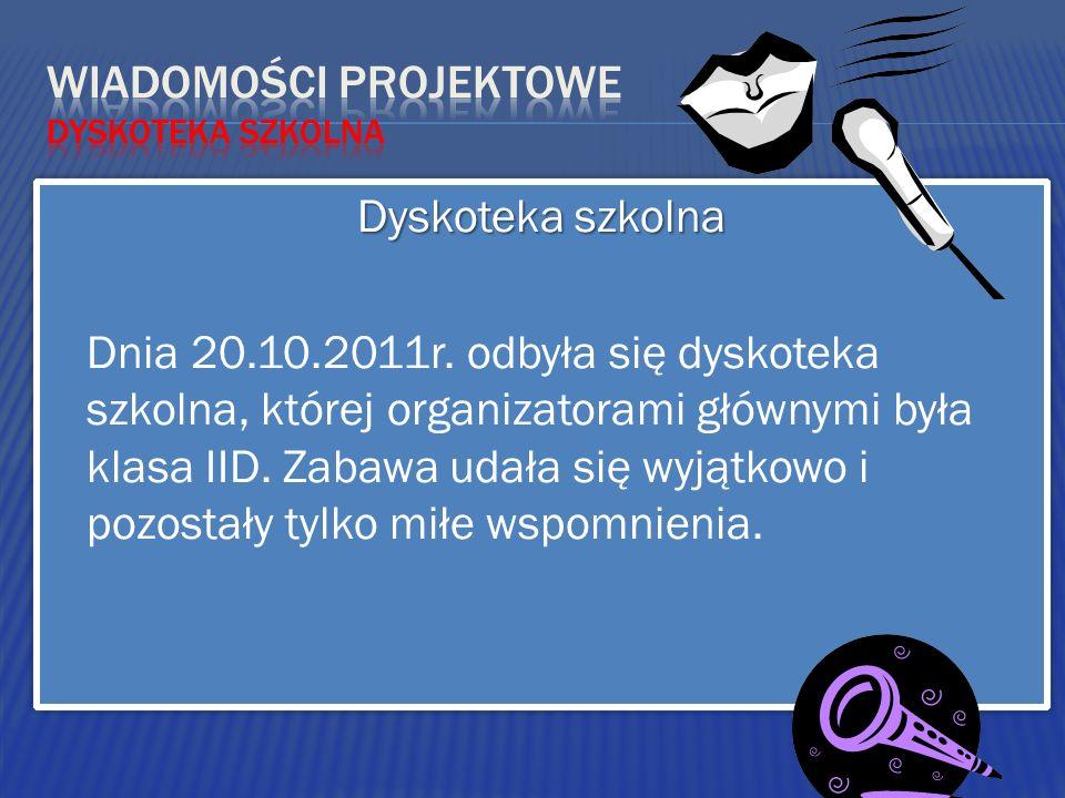 Dyskoteka szkolna Dnia 20.10.2011r. odbyła się dyskoteka szkolna, której organizatorami głównymi była klasa IID. Zabawa udała się wyjątkowo i pozostał
