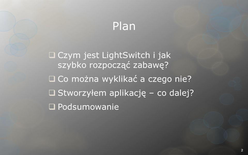 Plan Czym jest LightSwitch i jak szybko rozpocząć zabawę.