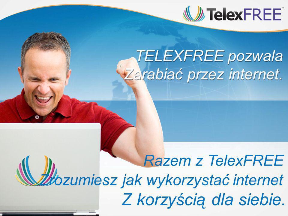 Z korzyścią dla siebie. TELEXFREE pozwala Zarabiać przez internet.