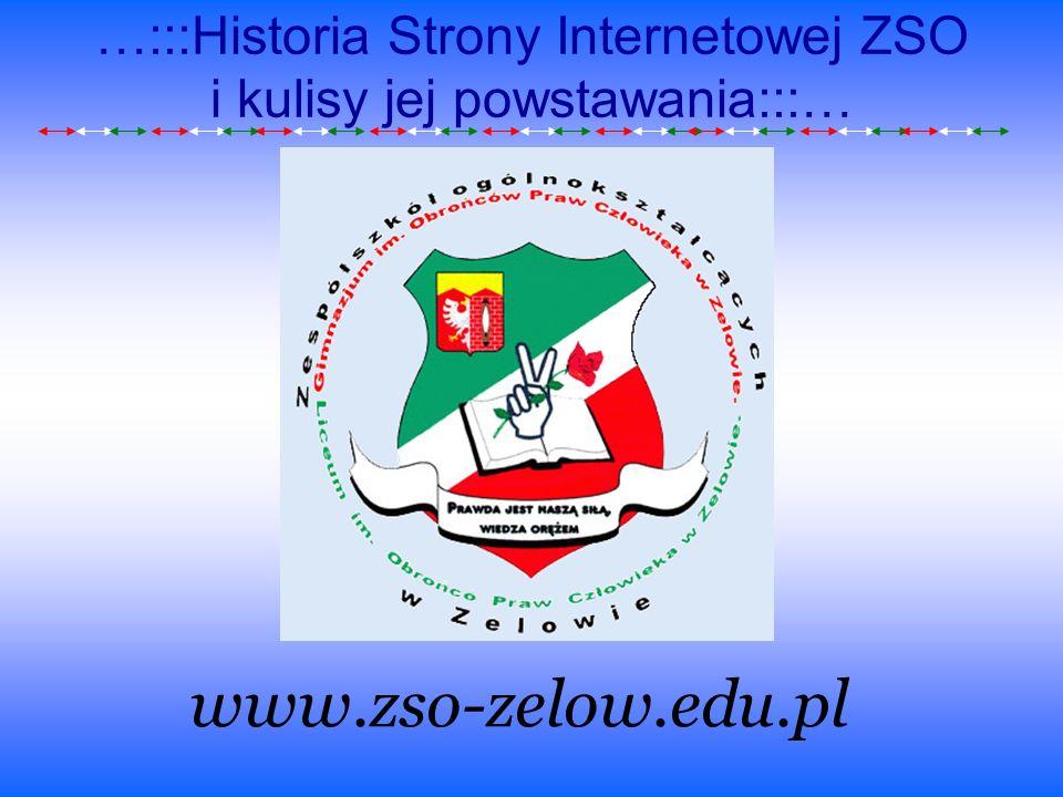 …:::Historia Strony Internetowej ZSO i kulisy jej powstawania:::… www.zso-zelow.edu.pl